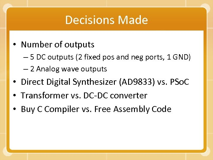 Decisions Made • Number of outputs – 5 DC outputs (2 fixed pos and