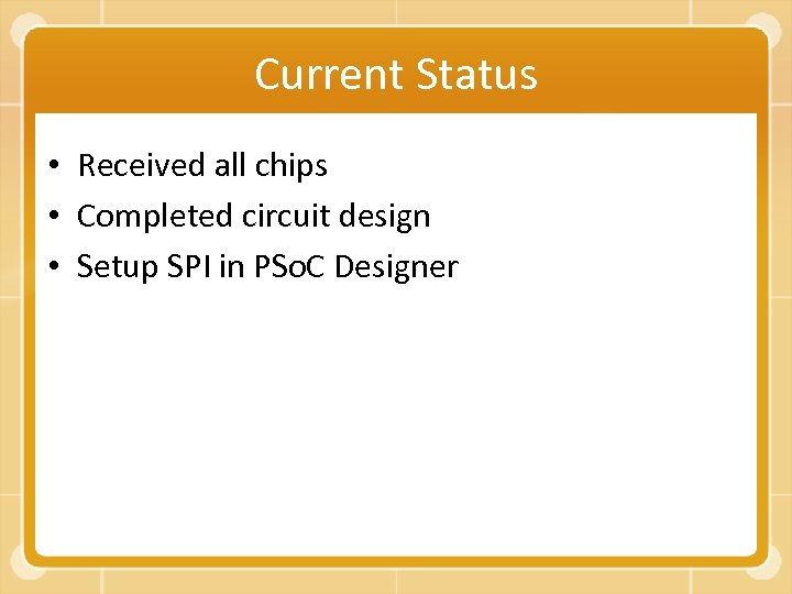Current Status • Received all chips • Completed circuit design • Setup SPI in
