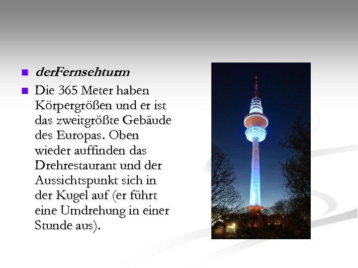 n der. Fernsehturm. n Die 365 Meter haben Körpergrößen und er ist das zweitgrößte