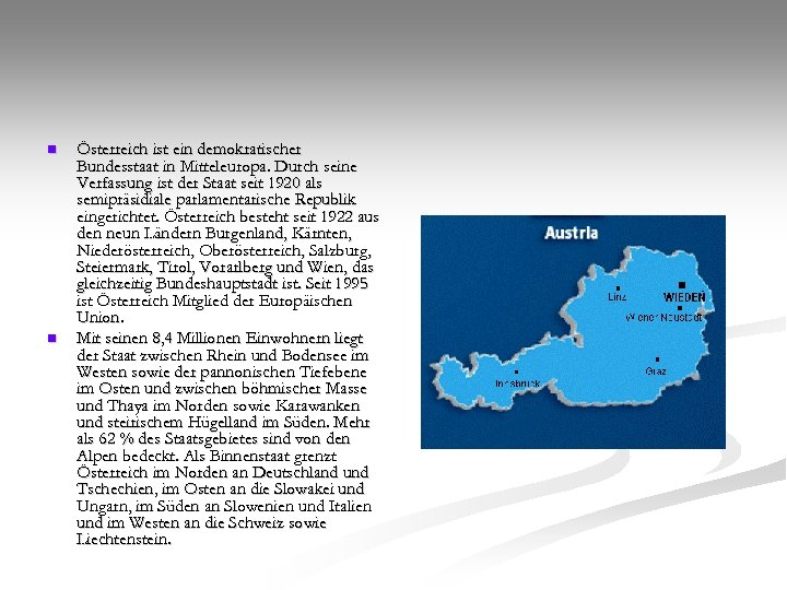 n n Österreich ist ein demokratischer Bundesstaat in Mitteleuropa. Durch seine Verfassung ist der