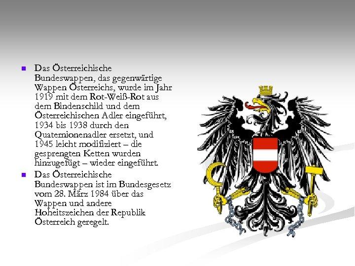 n n Das Österreichische Bundeswappen, das gegenwärtige Wappen Österreichs, wurde im Jahr 1919 mit