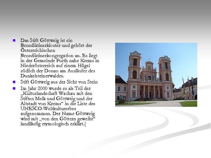 n n n Das Stift Göttweig ist ein Benediktinerkloster und gehört der Österreichischen Benediktinerkongregation