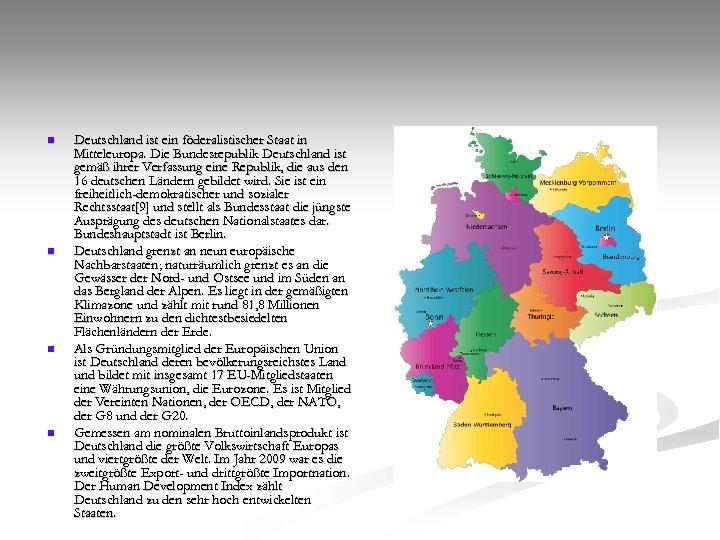 n n Deutschland ist ein föderalistischer Staat in Mitteleuropa. Die Bundesrepublik Deutschland ist gemäß