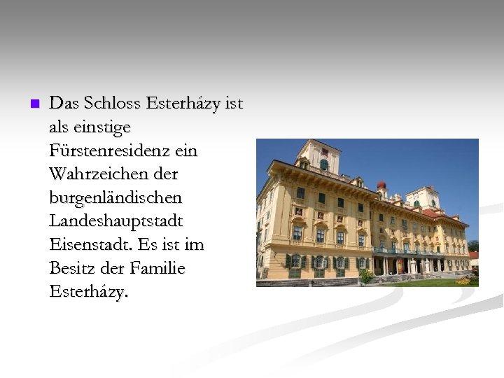 n Das Schloss Esterházy ist als einstige Fürstenresidenz ein Wahrzeichen der burgenländischen Landeshauptstadt Eisenstadt.