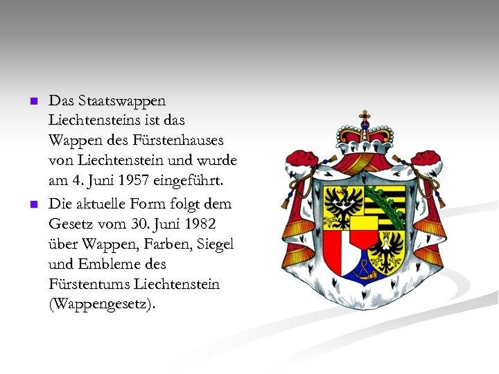 n n Das Staatswappen Liechtensteins ist das Wappen des Fürstenhauses von Liechtenstein und wurde