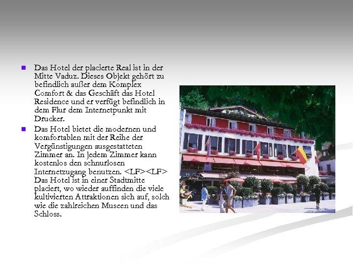 n n Das Hotel der placierte Real ist in der Mitte Vaduz. Dieses Objekt