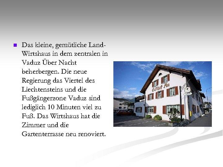 n Das kleine, gemütliche Land. Wirtshaus in dem zentralen in Vaduz Über Nacht beherbergen.