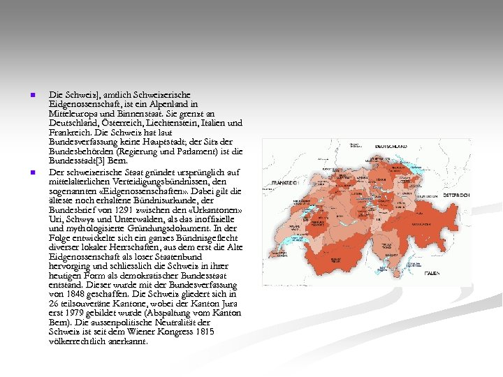 n n Die Schweiz], amtlich Schweizerische Eidgenossenschaft, ist ein Alpenland in Mitteleuropa und Binnenstaat.