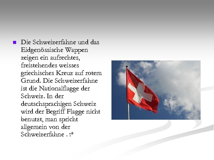 n Die Schweizerfahne und das Eidgenössische Wappen zeigen ein aufrechtes, freistehendes weisses griechisches Kreuz