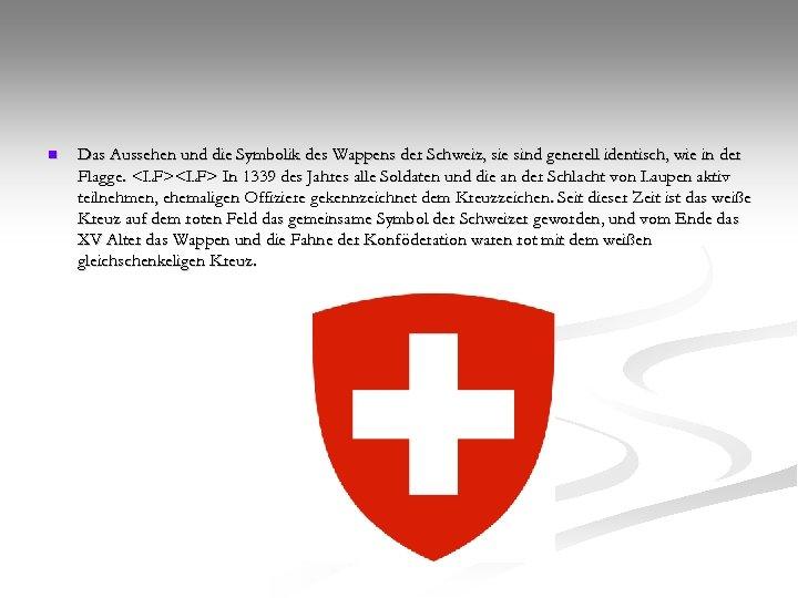 n Das Aussehen und die Symbolik des Wappens der Schweiz, sie sind generell identisch,