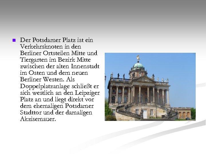 n Der Potsdamer Platz ist ein Verkehrsknoten in den Berliner Ortsteilen Mitte und Tiergarten