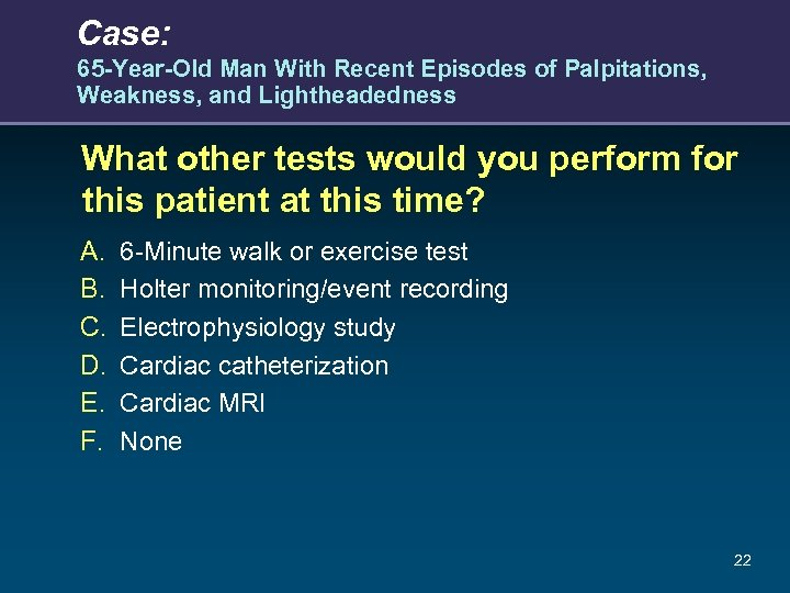 Case: 65 -Year-Old Man With Recent Episodes of Palpitations, Weakness, and Lightheadedness What other