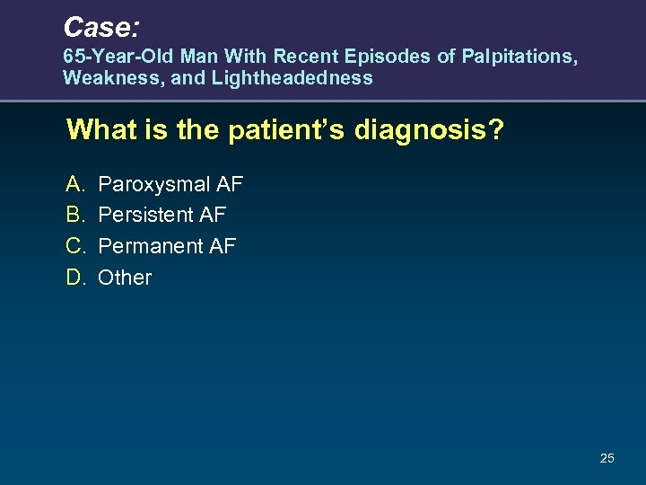Case: 65 -Year-Old Man With Recent Episodes of Palpitations, Weakness, and Lightheadedness What is
