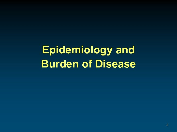Epidemiology and Burden of Disease 4