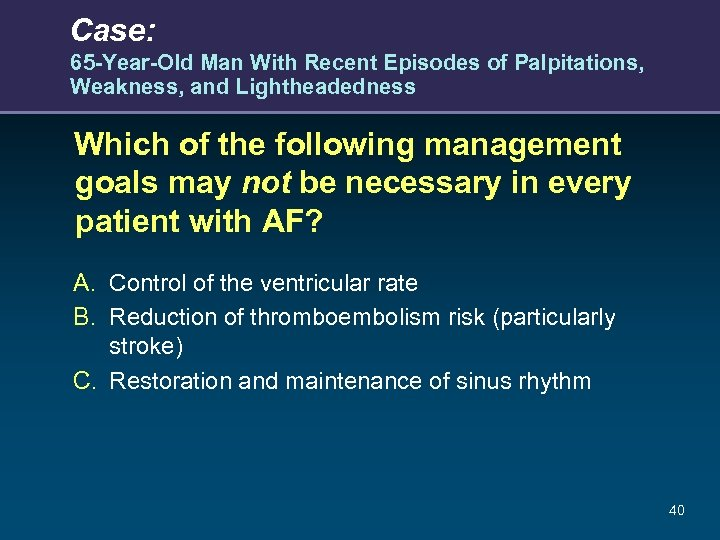 Case: 65 -Year-Old Man With Recent Episodes of Palpitations, Weakness, and Lightheadedness Which of