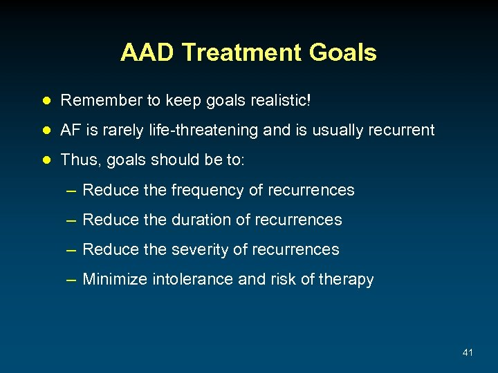 AAD Treatment Goals ● Remember to keep goals realistic! ● AF is rarely life-threatening