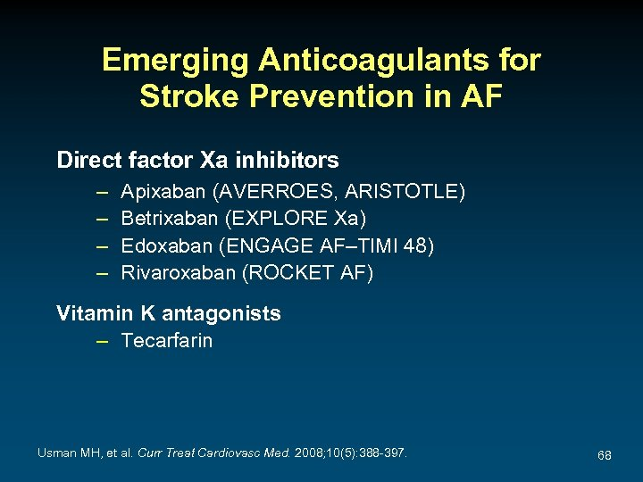 Emerging Anticoagulants for Stroke Prevention in AF Direct factor Xa inhibitors – – Apixaban