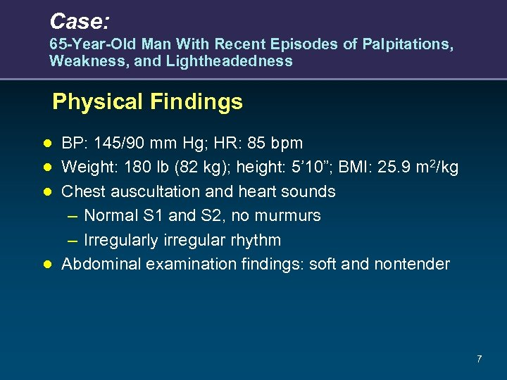 Case: 65 -Year-Old Man With Recent Episodes of Palpitations, Weakness, and Lightheadedness Physical Findings
