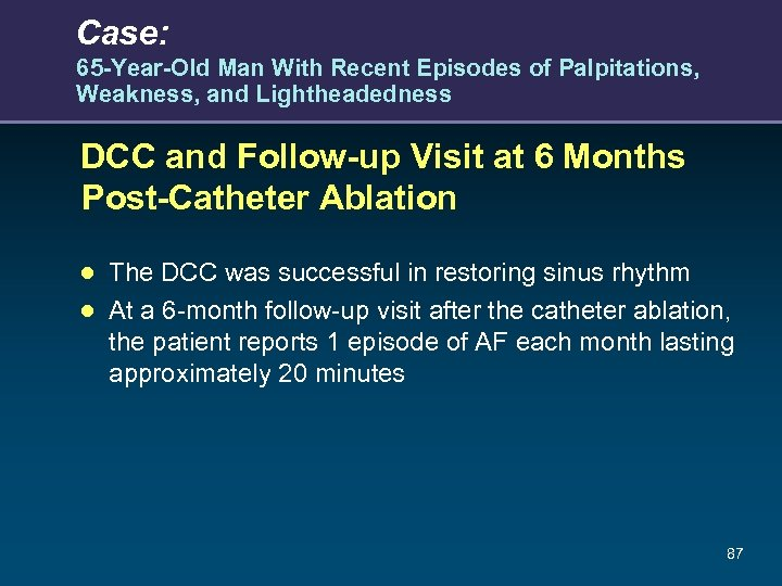 Case: 65 -Year-Old Man With Recent Episodes of Palpitations, Weakness, and Lightheadedness DCC and