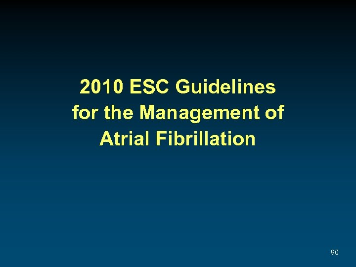 2010 ESC Guidelines for the Management of Atrial Fibrillation 90