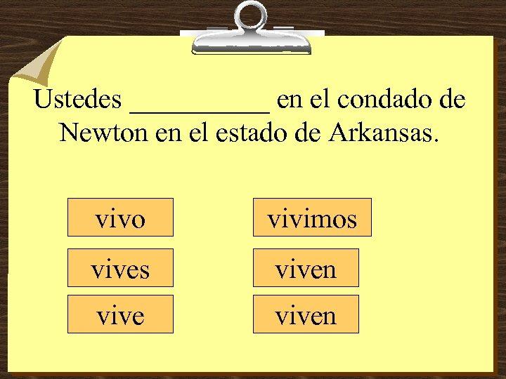 Ustedes _____ en el condado de Newton en el estado de Arkansas. vivo vivimos