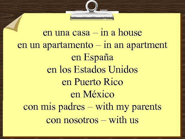 en una casa – in a house en un apartamento – in an apartment