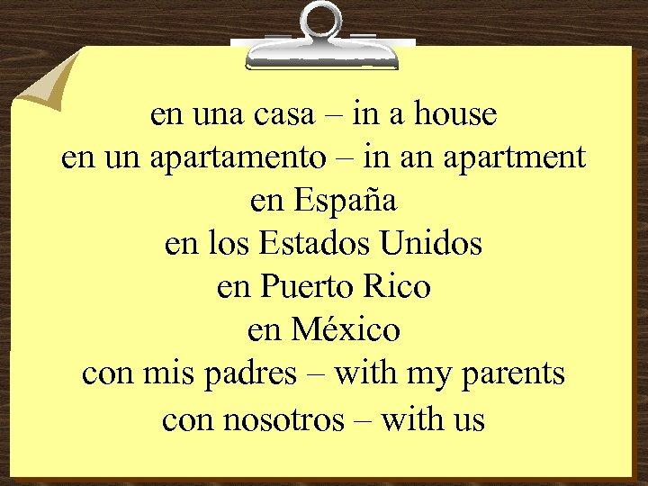 en una casa – in a house en un apartamento – in an apartment