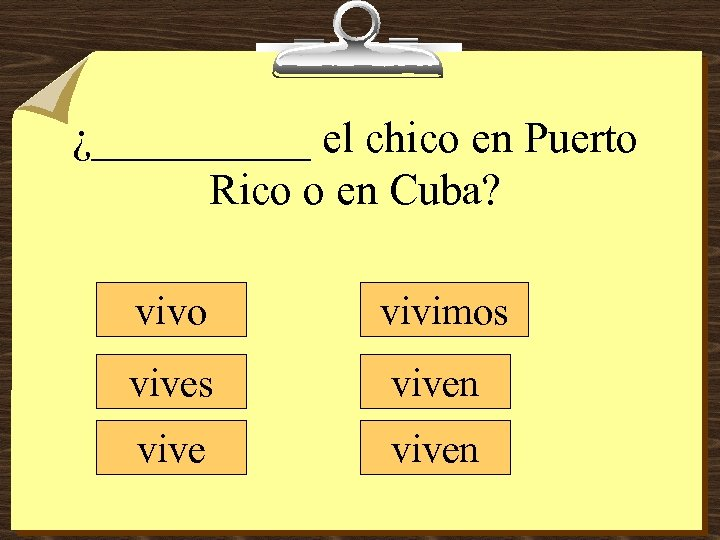 ¿_____ el chico en Puerto Rico o en Cuba? vivo vivimos viven