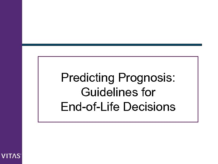 Predicting Prognosis: Guidelines for End-of-Life Decisions