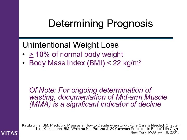 Determining Prognosis Unintentional Weight Loss • > 10% of normal body weight • Body