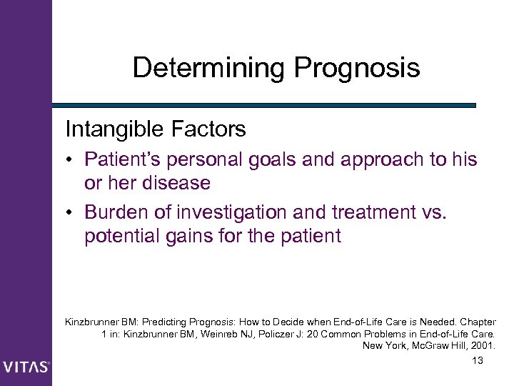 Determining Prognosis Intangible Factors • Patient's personal goals and approach to his or her