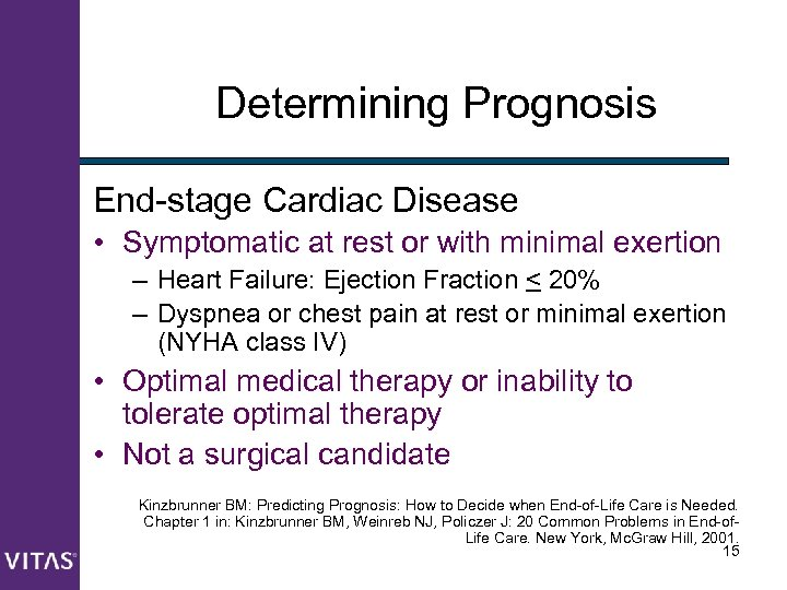 Determining Prognosis End-stage Cardiac Disease • Symptomatic at rest or with minimal exertion –