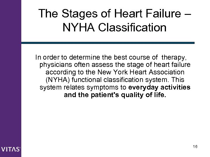 The Stages of Heart Failure – NYHA Classification In order to determine the best