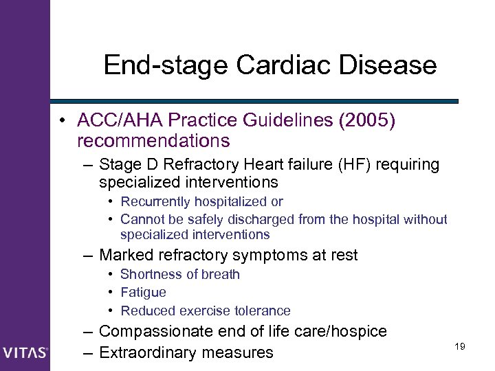 End-stage Cardiac Disease • ACC/AHA Practice Guidelines (2005) recommendations – Stage D Refractory Heart