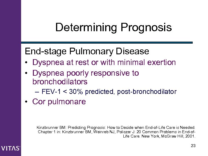 Determining Prognosis End-stage Pulmonary Disease • Dyspnea at rest or with minimal exertion •