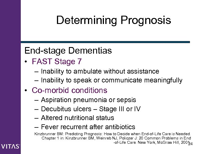 Determining Prognosis End-stage Dementias • FAST Stage 7 – Inability to ambulate without assistance