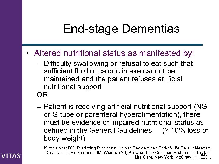 End-stage Dementias • Altered nutritional status as manifested by: – Difficulty swallowing or refusal