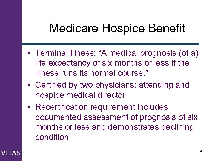 "Medicare Hospice Benefit • Terminal Illness: ""A medical prognosis (of a) life expectancy of"