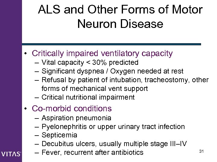 ALS and Other Forms of Motor Neuron Disease • Critically impaired ventilatory capacity –