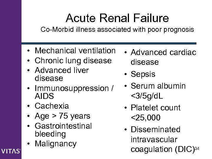 Acute Renal Failure Co-Morbid illness associated with poor prognosis • Mechanical ventilation • Advanced