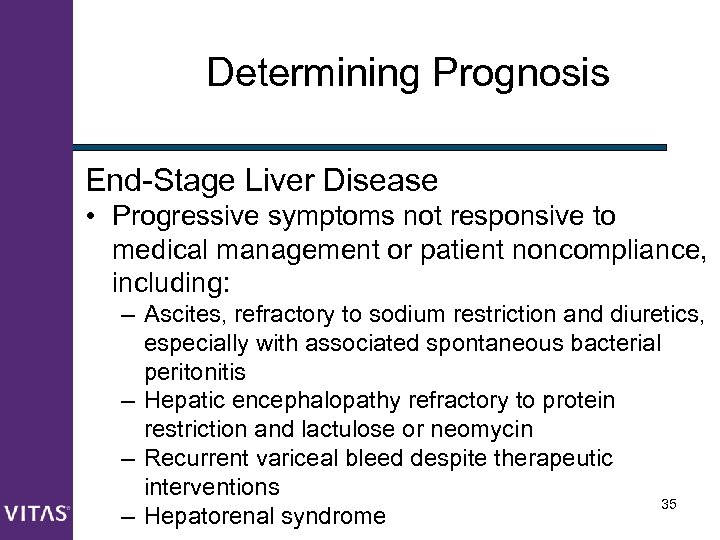 Determining Prognosis End-Stage Liver Disease • Progressive symptoms not responsive to medical management or