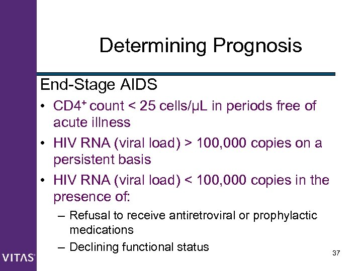 Determining Prognosis End-Stage AIDS • CD 4+ count < 25 cells/μL in periods free