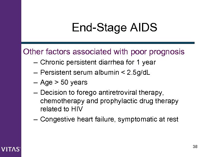 End-Stage AIDS Other factors associated with poor prognosis – – Chronic persistent diarrhea for