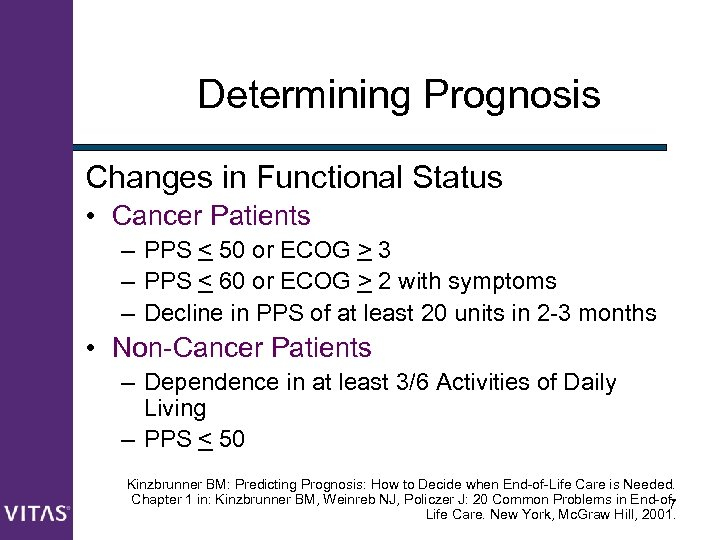 Determining Prognosis Changes in Functional Status • Cancer Patients – PPS < 50 or