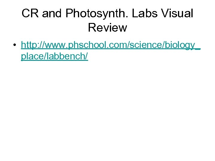 CR and Photosynth. Labs Visual Review • http: //www. phschool. com/science/biology_ place/labbench/