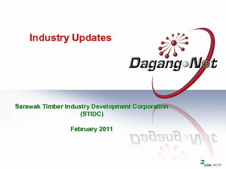 Industry Updates Sarawak Timber Industry Development Corporation (STIDC) February 2011