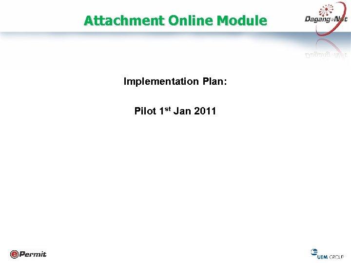 Attachment Online Module Implementation Plan: Pilot 1 st Jan 2011