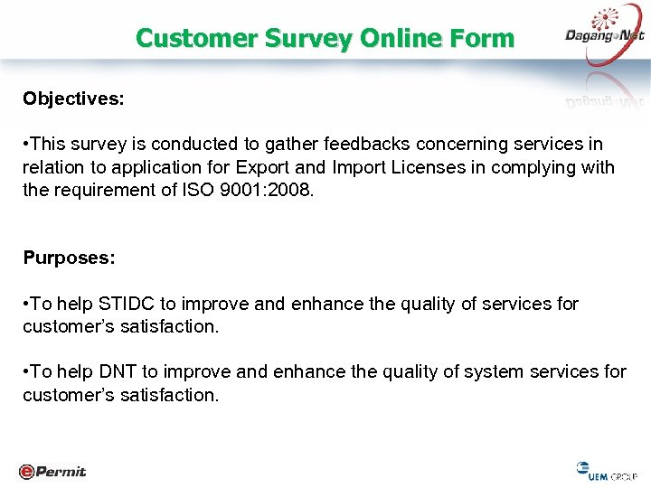 Customer Survey Online Form Objectives: • This survey is conducted to gather feedbacks concerning