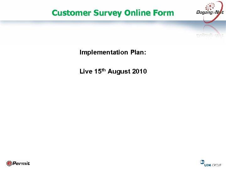 Customer Survey Online Form Implementation Plan: Live 15 th August 2010