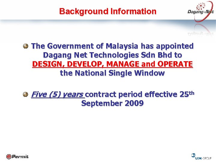 Background Information The Government of Malaysia has appointed Dagang Net Technologies Sdn Bhd to